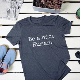 Be a nice human. t-shirt