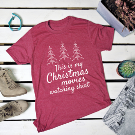 This is my Christmas movies watching shirt. t-shirt