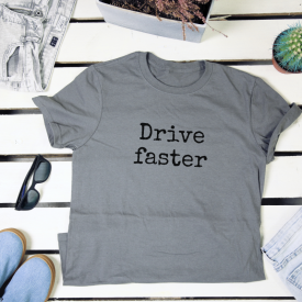 Drive faster. t-shirt