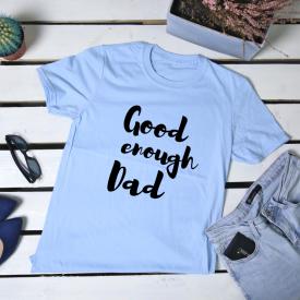 Good enough dad. t-shirt
