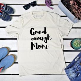 Good enough mom. t-shirt