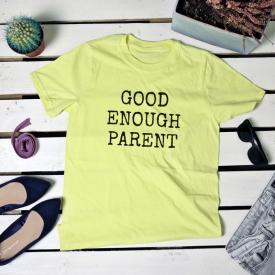 Good enough parents. t-shirt