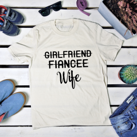 Girlfriend, fiancee, wife. t-shirt