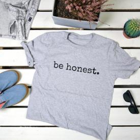 Be honest. t-shirt