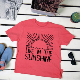 Live in the sunshine. t-shirt