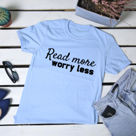 Read more, worry less. t-shirt