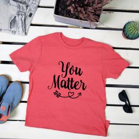 You matter. t-shirt