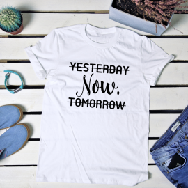 Yesterday now tomorrow. t-shirt