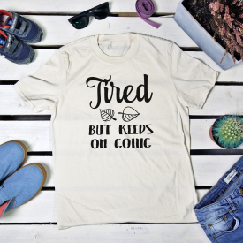 Tired but keeps on going. t-shirt