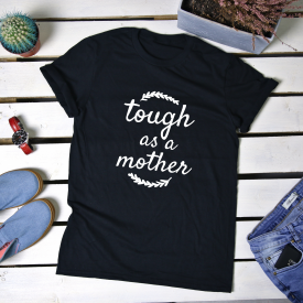 Tough as a mother. t-shirt