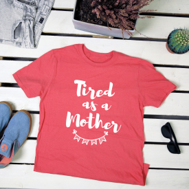 Tired as a mother. t-shirt